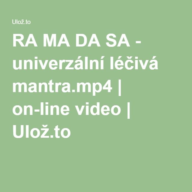 RA MA DA SA - univerzální léčivá mantra.mp4 | on-line video | Ulož.to