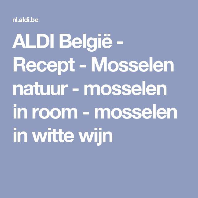 ALDI België - Recept - Mosselen natuur - mosselen in room - mosselen in witte wijn