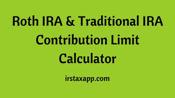 Traditional & Roth IRA Contribution Limit Calculator - https://irstaxapp.com/about/traditional-roth-ira-contribution-limit-calculator/