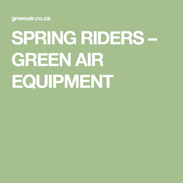 SPRING RIDERS – GREEN AIR EQUIPMENT