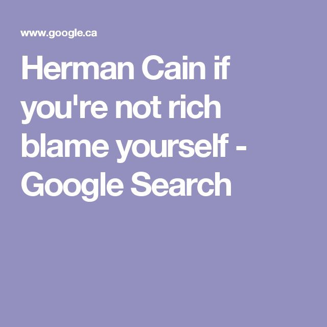 Herman Cain if you're not rich blame yourself - Google Search