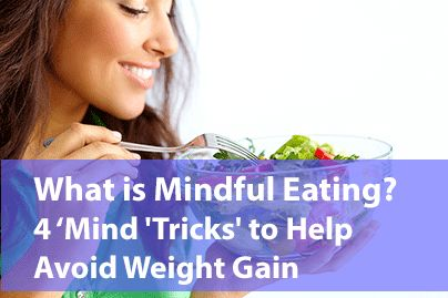 What-is-Mindful-Eating - 4 Mind Tricks to help avoid weight gain.