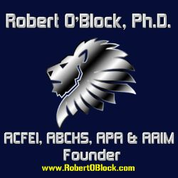 Robert O'Block, Ph.D. holds degrees in sociology, theology, psychology and philosophy. He is the founder of American College of Forensic Examiners Institute, American Board for Certification in Homeland Security, American Psychotherapy Association & American Association of Integrative Medicine. 250px Image