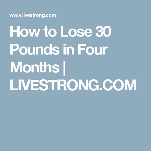 How to Lose 30 Pounds in Four Months | LIVESTRONG.COM