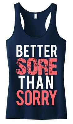 Better SORE than SORRY #Workout #Tank -- By #NobullWomanApparel, ON SALE for only $22.49! Click here to buy http://nobullwoman-apparel.com/collections/fitness-tanks-workout-shirts/products/better-sore-than-sorry-workout-tank