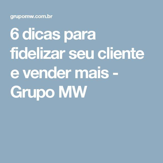 6 dicas para fidelizar seu cliente e vender mais - Grupo MW