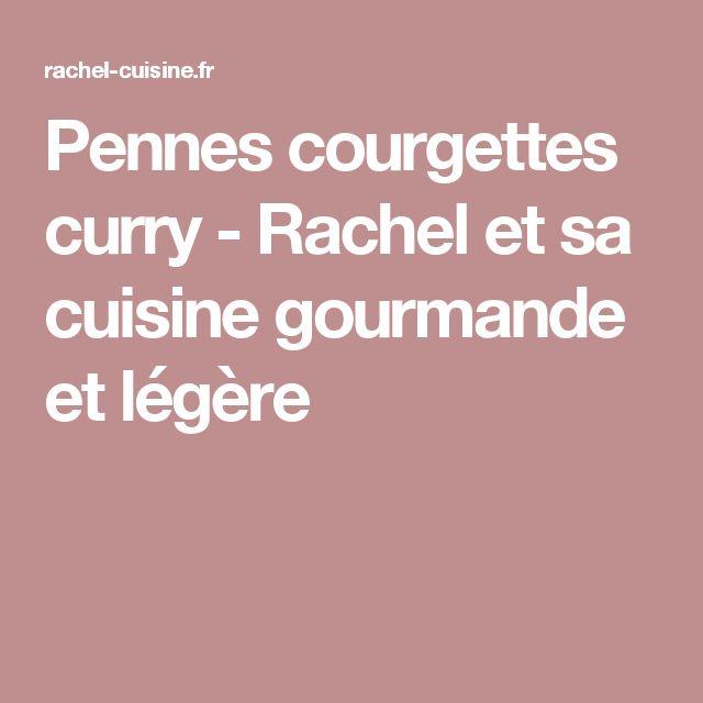 Pennes courgettes curry - Rachel et sa cuisine gourmande et légère
