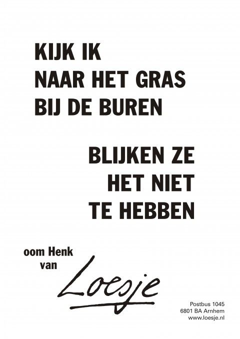 Am I looking at the grass of the neighbors Do they actually not have any... Loesje