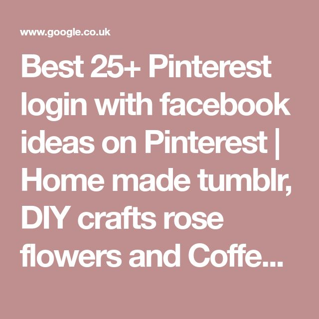 Best 25+ Pinterest login with facebook ideas on Pinterest | Home made tumblr, DIY crafts rose flowers and Coffee filter flowers