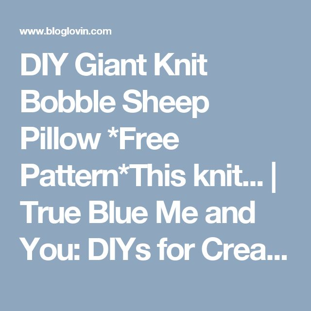 DIY Giant Knit Bobble Sheep Pillow *Free Pattern*This knit...   True Blue Me and You: DIYs for Creatives   Bloglovin'