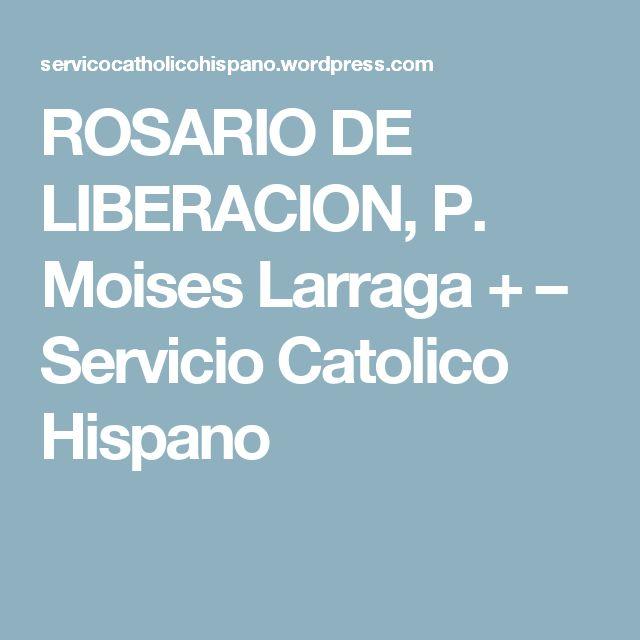 ROSARIO DE LIBERACION, P. Moises Larraga + – Servicio Catolico Hispano