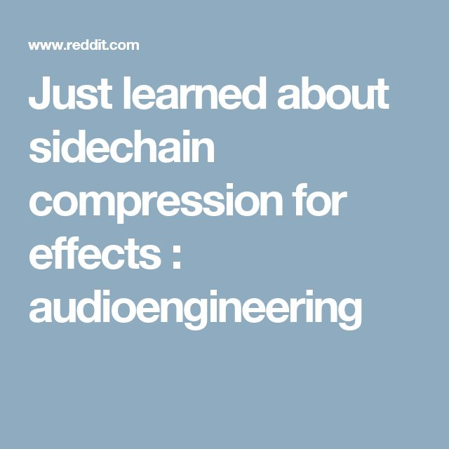 Just learned about sidechain compression for effects : audioengineering