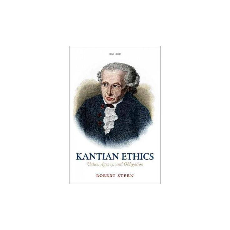 Kantian Ethics : Value, Agency, and Obligation (Hardcover) (Robert Stern)