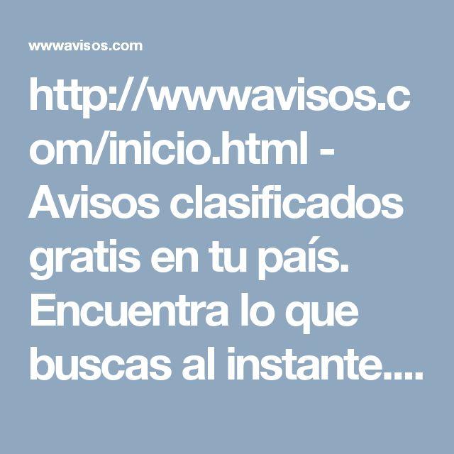 http://wwwavisos.com/inicio.html - Avisos clasificados gratis en tu país. Encuentra lo que buscas al instante.  WWW Avisos ofrece anuncios clasificados locales para empleos, compras, ventas, inmuebles, servicios, eventos, turismo y todo lo que te podés imaginar. Publicá todo lo que desees de manera muy sencilla y totalmente gratis. Registrate ya! #Avisos, #clasificados, #anuncios, #publicar, #anunciar