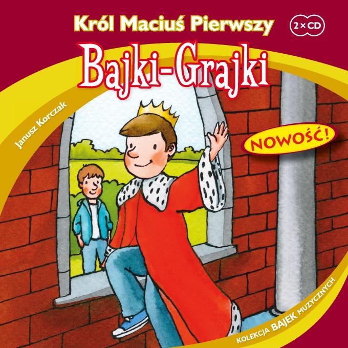 "Bajki-Grajki nr 92 ""Król Maciuś Pierwszy""  Ilustracja: Marcin Bruchnalski  www.bajki-grajki.pl"