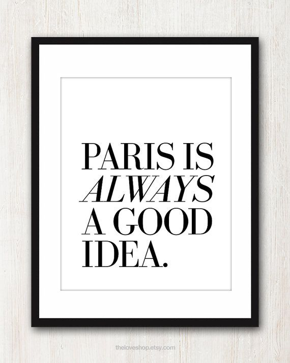 Paris Is Always A Good Idea  French quote print in by theloveshop, $19.00: French Quotes, Paris, Good Ideas, Buckets Lists, Dreams, Audrey Hepburn, Humphrey Bogart, Quotes Prints, Inspiration Quotes
