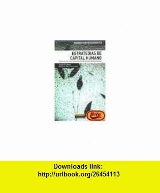 Estrategias de Capital Humano (Spanish Edition) (9788420531700) Lynda Gratton , ISBN-10: 8420531707  , ISBN-13: 978-8420531700 ,  , tutorials , pdf , ebook , torrent , downloads , rapidshare , filesonic , hotfile , megaupload , fileserve