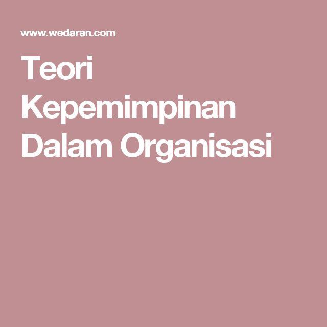 Teori Kepemimpinan Dalam Organisasi