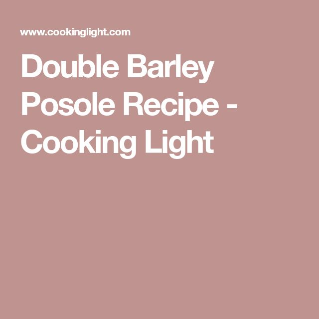 Double Barley Posole Recipe - Cooking Light