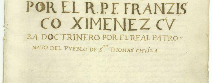 Primera pagina de la traduccion del Popol Vuh hecha por el padre Francisco Ximenez http://2012profeciasmayasfindelmundo.wordpress.com/2014/03/21/popol-vuh-fragmento-e-historia-del-libro/