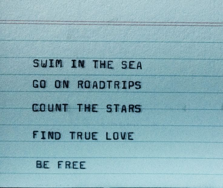 swim in the sea • go on road trips • count the stars • find true love • be free