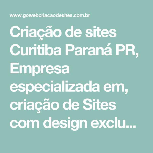 Criação de sites Curitiba Paraná PR, Empresa especializada em, criação de Sites com design exclusivo - Go Web criação de sites