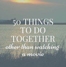 50 more things to do together, other than watching movies. A good list for couples or friends!