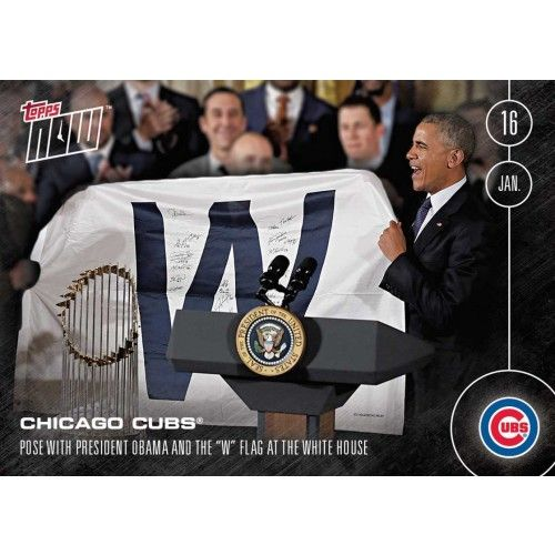 """Chicago Cubs Visit White House - """"W"""" Flag - 01/17/17 Topps NOW Card OS-43 - Print Run QTY: 1,200 Cards"""