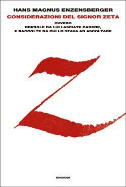 Hans Magnus Enzensberger, Considerazioni del signor Zeta, ovvero Briciole da lui lasciate cadere, e raccolte da chi lo stava ad ascoltare, L'Arcipelago - DISPONIBILE ANCHE IN EBOOK