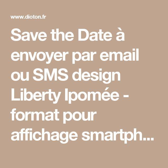 Save the Date à envoyer par email ou SMS design Liberty Ipomée - format pour affichage smartphone ou email