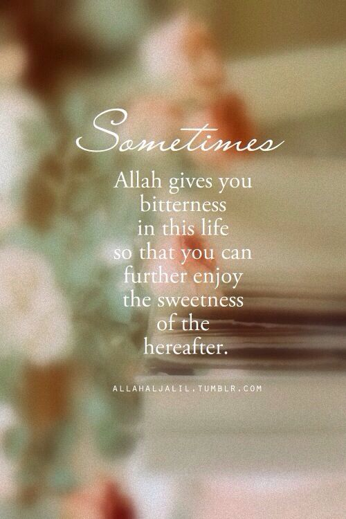 Sometimes Allah gives you bitterness..