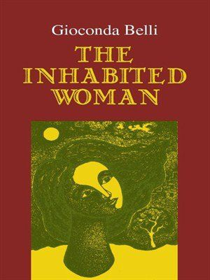 The Inhabited Woman by Gioconda Belli. What does it mean to be an intelligent woman? Here we list women writers who speak out, and dare to look at the world through a different lens.