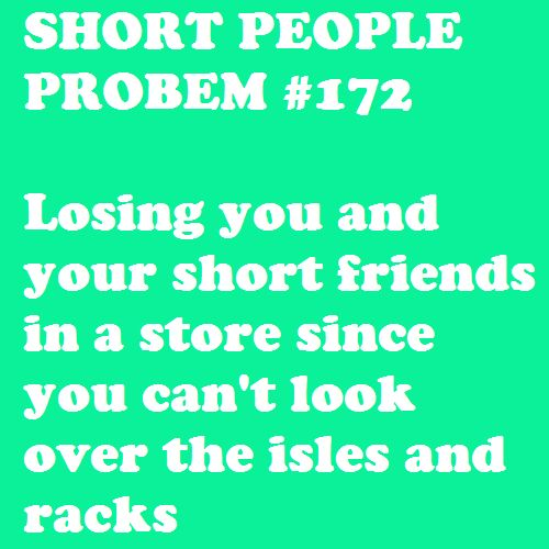 Short People Problem #172: Lose You, Life, Friends, Shorts People Problems Quotes, Good Things, My Daughters, So True, True Stories, Shorts Problems