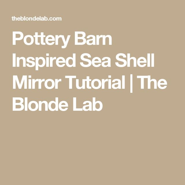 Pottery Barn Inspired Sea Shell Mirror Tutorial | The Blonde Lab
