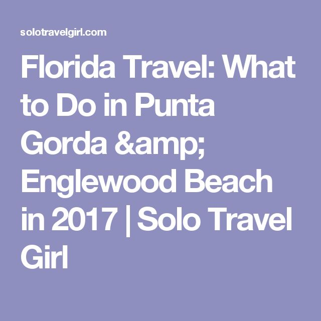 Florida Travel: What to Do in Punta Gorda & Englewood Beach in 2017 | Solo Travel Girl