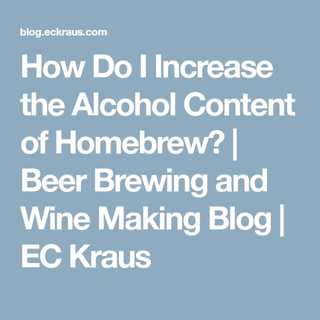 How Do I Increase the Alcohol Content of Homebrew? | Beer Brewing and Wine Making Blog | EC Kraus #homebrewingrecipesbeer