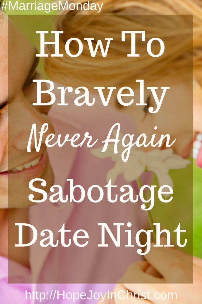 How to Bravely Never Again Sabotage Date Night PinIt (#ChristianMarriage #BiblicalWifehood #MarriageMonday) (scheduled via http://www.tailwindapp.com?utm_source=pinterest&utm_medium=twpin)
