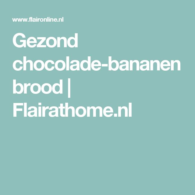 Gezond chocolade-bananenbrood | Flairathome.nl