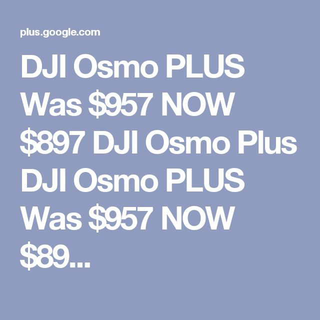 DJI Osmo PLUS Was $957 NOW $897  DJI Osmo Plus DJI Osmo PLUS Was $957 NOW $89...