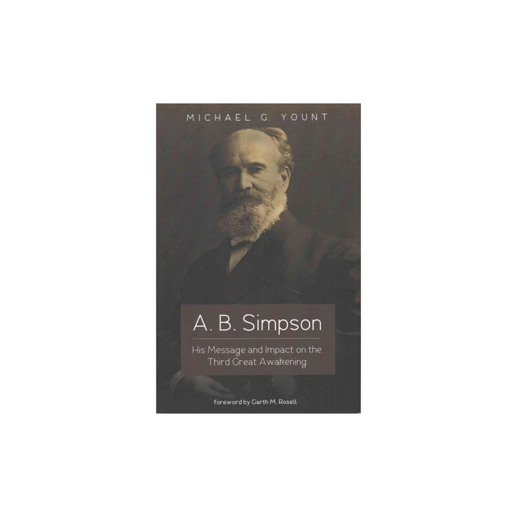 A. B. Simpson : His Message and Impact on the Third Great Awakening (Paperback) (Michael G. Yount)