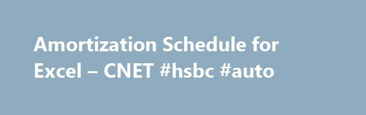 Amortization Schedule for Excel – CNET #hsbc #auto http://south-africa.remmont.com/amortization-schedule-for-excel-cnet-hsbc-auto/  #auto loan amortization # Publisher's Description out of: 4 user reviews Editors' Review Loan Amortization Schedule for Excel is, no surprise, an XLS file that has loan amortization formulas embedded in it. Distributed as a ZIP file with the XLS sheet and a couple of text files (release notes and license agreement), there's no installation process to follow…