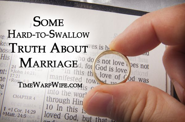 Some Hard-to-Swallow Truth About Marriage - Time-Warp Wife | Time-Warp Wife