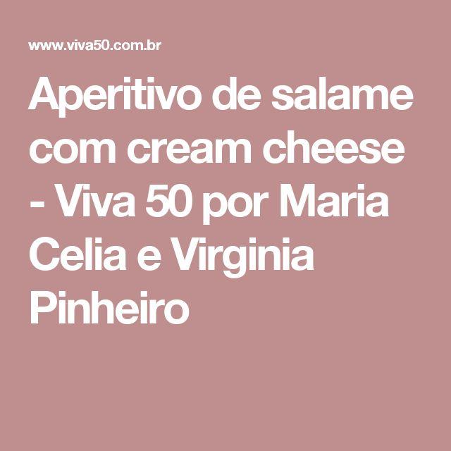 Aperitivo de salame com cream cheese - Viva 50 por Maria Celia e Virginia Pinheiro
