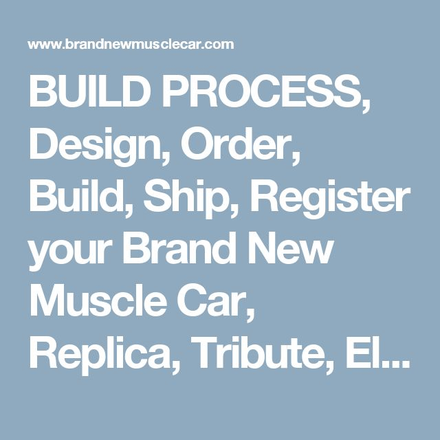 BUILD PROCESS, Design, Order, Build, Ship, Register your Brand New Muscle Car, Replica, Tribute, Eleanor Mustang