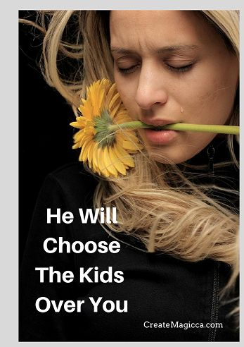 He will Choose the Kids Over You