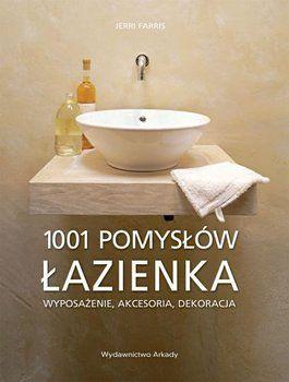 Łazienki 1001 pomysłów. Wyposażenie, akcesoria, dekoracje-Farris Jerri