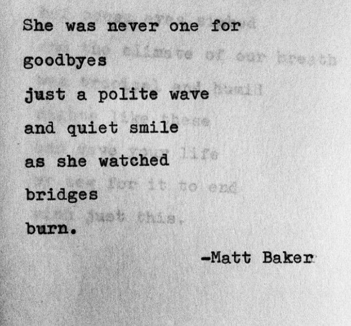She was never one for goodbyes, just a wave & she was gone.