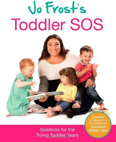 """Jo Frost's Toddler SOS  Jo Frost """"Saves Our Sanities"""" in her must-have toddler guide, Jo Frost's Toddler SOS."""