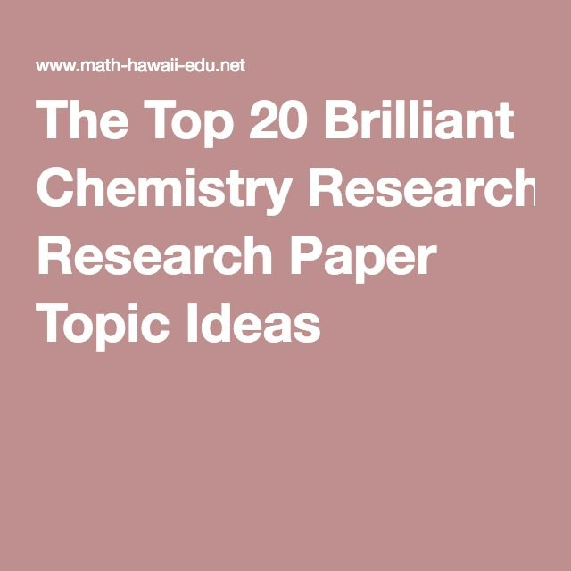 I have a chemistry research paper to do,any ideas?