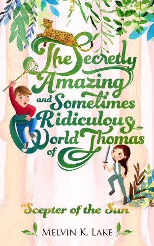 The Secretly Amazing, and Sometimes Ridiculous, World of Thomas (Scepter of the Sun) by Melvin Lake, http://www.amazon.com/dp/B00I46SG2G/&tag=link0c9-20